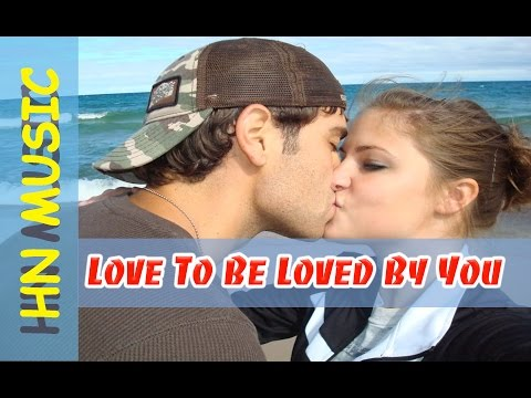 """Best Love Songs Ever "" - I Love To Be Loved By You - HN Musics"