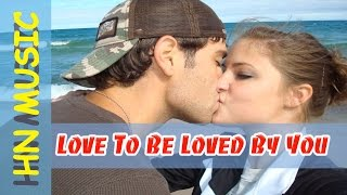 Best Love Songs Ever I Love To Be Loved By You HN Musics