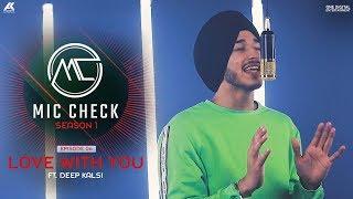 Deep Kalsi Love With You | Mic Check Season 1 | Episode 6 | AK Projekts