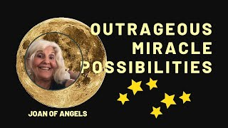 Outrageous Miracle Possibilities