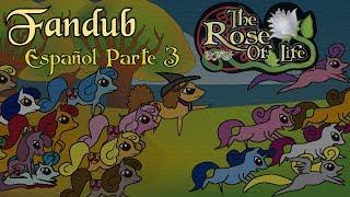 The Rose Of Life - Fandub Parte 3 (Español)