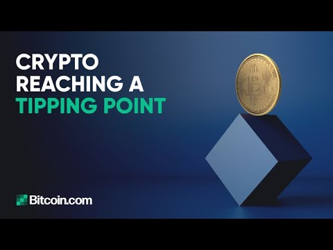 Crypto Reaching A Tipping Point : The Bitcoin.com Weekly Update