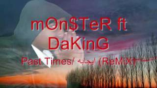 Download mOn$TeR ft DaKinG - Past Times/ ايجابه (ReMiX).wmv MP3 song and Music Video
