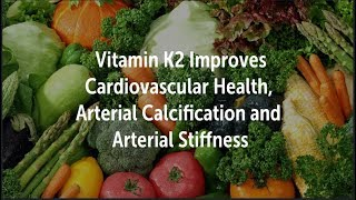 Vitamin K2 Improves Cardiovascular Plaque Deposits, Arterial Calcification and Arterial Stiffness