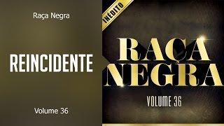 Baixar Raça Negra - Reincidente (álbum Volume 36) Oficial