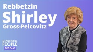 The Story of Rebbetzin Shirley Gross-Pelcovitz | Meaningful People #28