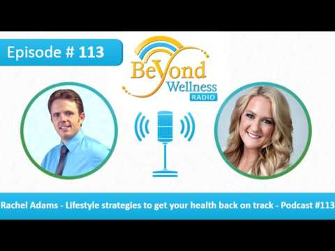 Rachel Adams - Lifestyle Strategies to Get Your Health Back on Track - Podcast #113