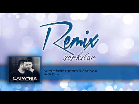 Catwork Remix Engineers Ft. Altan Çetin - Acele Etme
