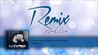 Catwork Remix Engineers Ft. Altan Cetin - Acele Etme