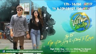 Việt Nam Tươi Đẹp - Tập 15 FULL | Ngô Kiến Huy nắm tay Khổng Tú Quỳnh dạo phố phường Sài Gòn