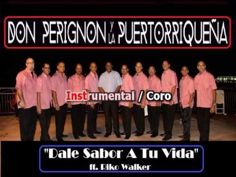 Don Perigñon & La Puertorriqueña - Dale Sabor a Tu Vida (karaoke)[Con Voz] Original