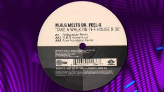 "M.B.G MEETS DR.FEEL-X   "" Take A Walk On The House Side """