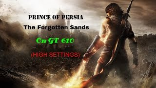 Prince Of Persia Forgotten Sands On GT 610 (HIGH SETTINGS)