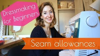 Seam Allowances and Finishing Seams - Dressmaking for Beginners - Sewing Lessons