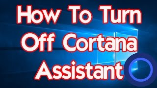 Windows 10 Privacy Tips And Tricks Turn Off Cortana Assistant