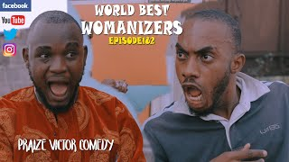 WORLD BEST WOMANIZERS episode182 (PRAIZE VICTOR COMEDY)