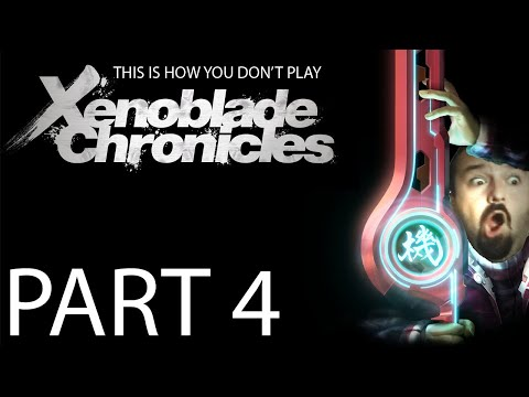 (4) This is How You Don't Play Xenoblade Chronicles Part 4 (of 4) FINAL