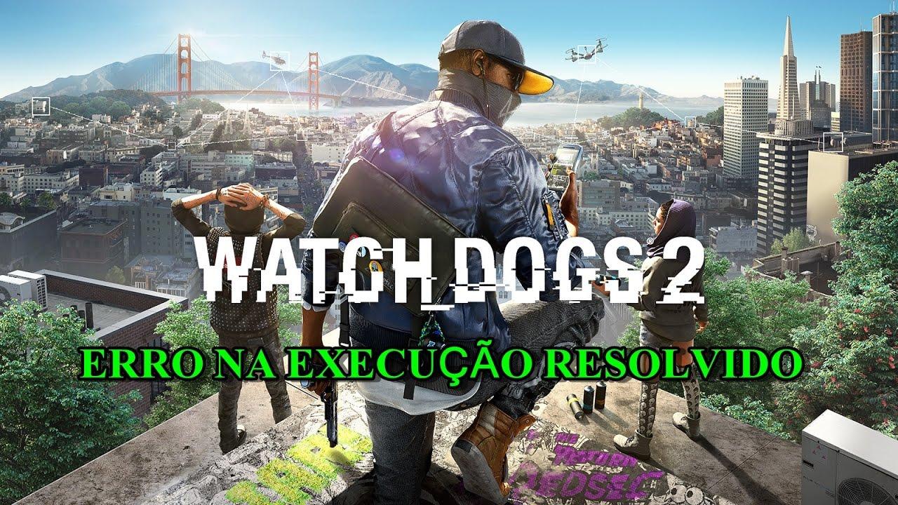ERRO NA EXECUÇÃO WATCH DOGS 2 (RESOLVIDO)