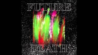 Future Death - Post-Everything