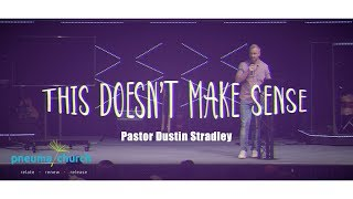 This Doesn't Make Sense | Dustin Stradley | Pneuma Church