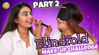 *BLINDFOLD* Makeup Challenge PART 2 | Dilli ki Ladki