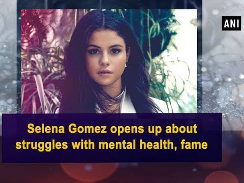 Selena Gomez opens up about struggles with mental health, fame - Hollywood News
