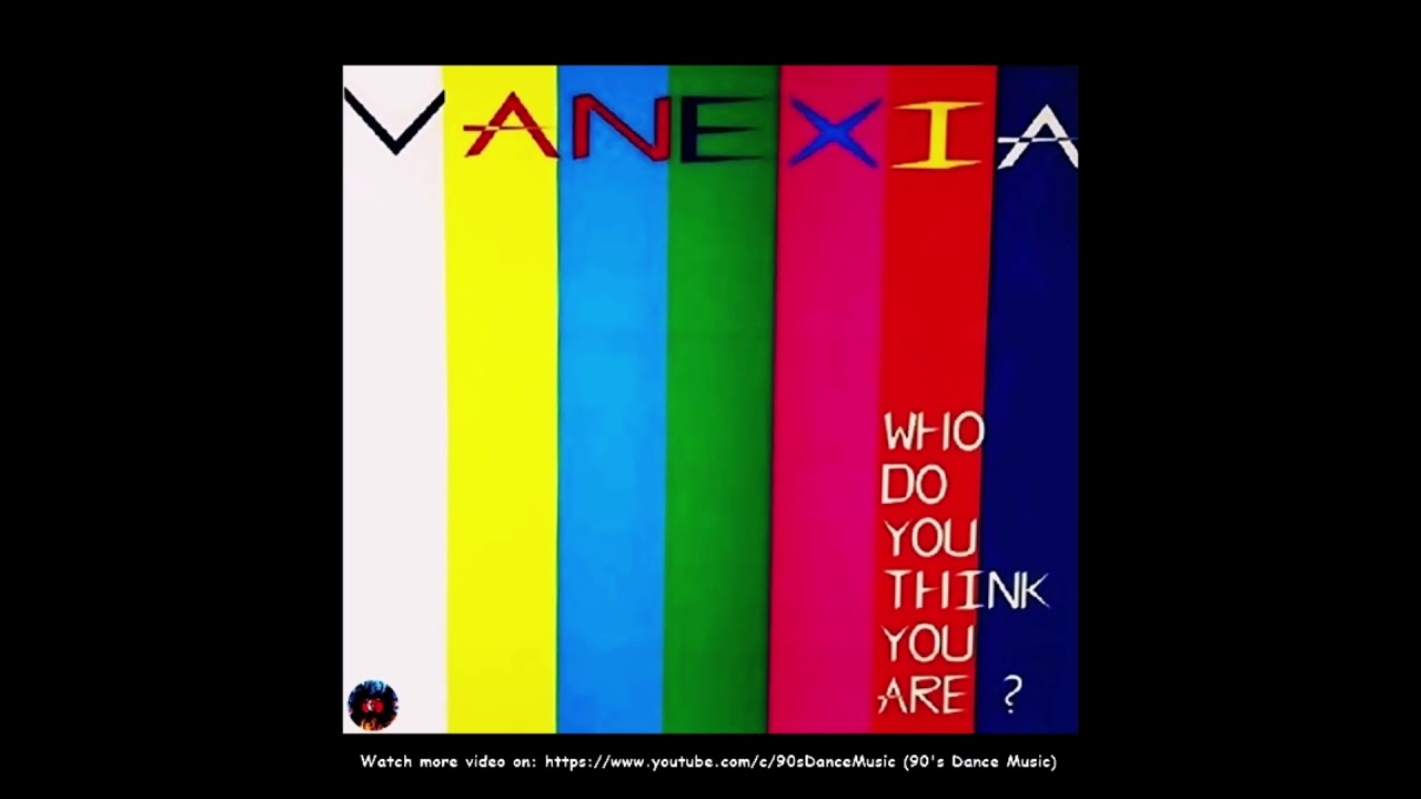 Vanexia - Who Do You Think You Are? (90's Dance Music) ✅
