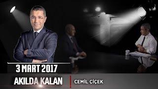 Akılda Kalan - 3 Mart 2017 (Cemil Çiçek)
