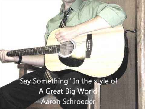 Say Something (A Great Big World) -Aaron Schroeder