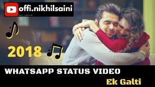 Ek Galti Whatsapp Status Video | Sad Version | 2018