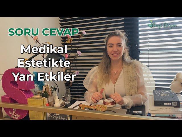 Medikal Estetikte Yan Etkiler - Soru Cevap