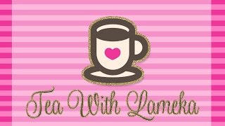 TEA WITH LAMEKA - I'm back!!! Sort of. Ep 71