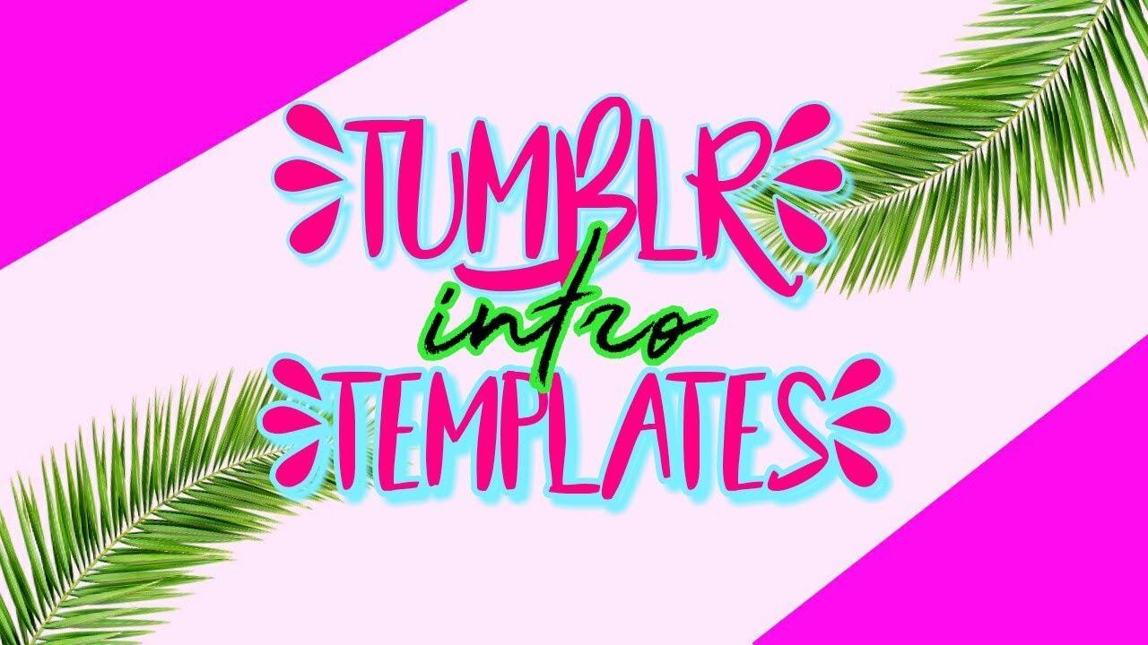 tumblr intro templates youtube