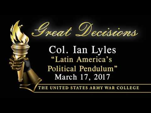 Great Decisions 2017, Col. Ian Lyles, Latin America's Political Pendulum