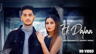 Ek Dafaa | Shiv Sharma ft. Sharry Nexus (Official Video) | Nexus Studioz | Latest song 2020