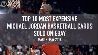 Top 10 Most Expensive Michael Jordan Basketball Cards Sold on Ebay (March - May 2018)