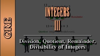 GRE Arithmetic: Integers (Part 3 of 4) | Division, Quotient, Remainder, Divisibility of Integers