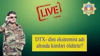 DTX- dini ekstremist adı altında kimləri öldürür?