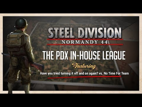 Steel Division In-house League - Have you Tried..? VS. No Time For Team Name