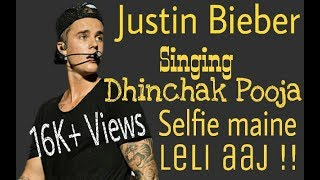 #03 Justin Bieber singing Dhinchak pooja selfie maine leli aaj!! Just fun!!