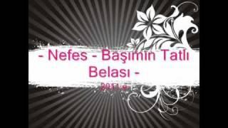 - Nefes - Başımın Tatlı Belası - BASIMIN TATLI BELASI 2011