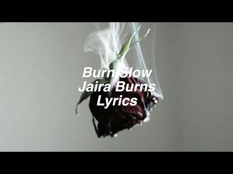 Burn Slow || Jaira Burns Lyrics