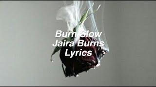 Gambar cover Burn Slow || Jaira Burns Lyrics