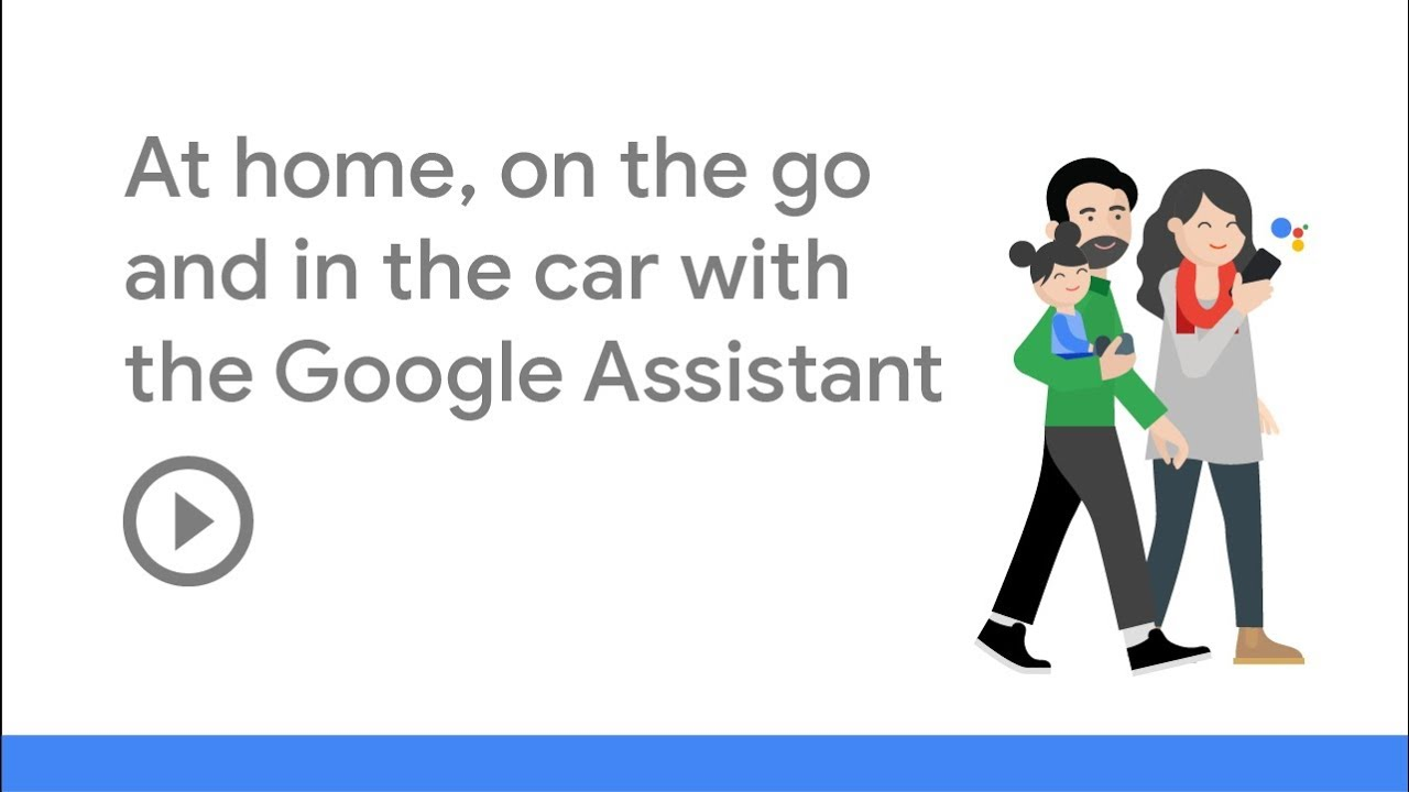 At Home, On the Go, In the Car with the Google Assistant