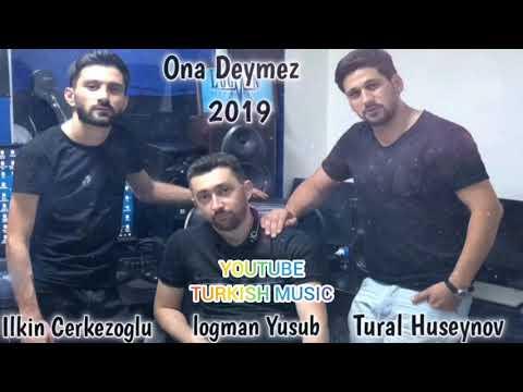 Tural Huseynov Ft Ilkin Cerkezoglu - Ona Deymez 2019 ( Adam Ele Darixir 2 Ci Versiya )