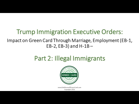 Trump Immigration Executive Orders Pt 2: Illegal Immigrants: Employment, Marriage Green Card Effect