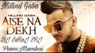 Aise Na Dekh Pagli (Millind Gaba HouseMix) DJ SuRaJ SRJ From:Mumbai