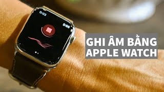 Ứng dụng ghi âm trên Apple Watch