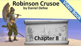 Chapter 08 - The Life and Adventures of Robinson Crusoe by Daniel Defoe - Surveys His Position