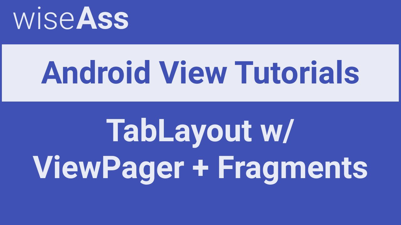 Android View Tutorial - TabLayout w/ ViewPager and Fragments